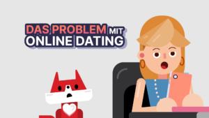Das Problem mit Online Dating